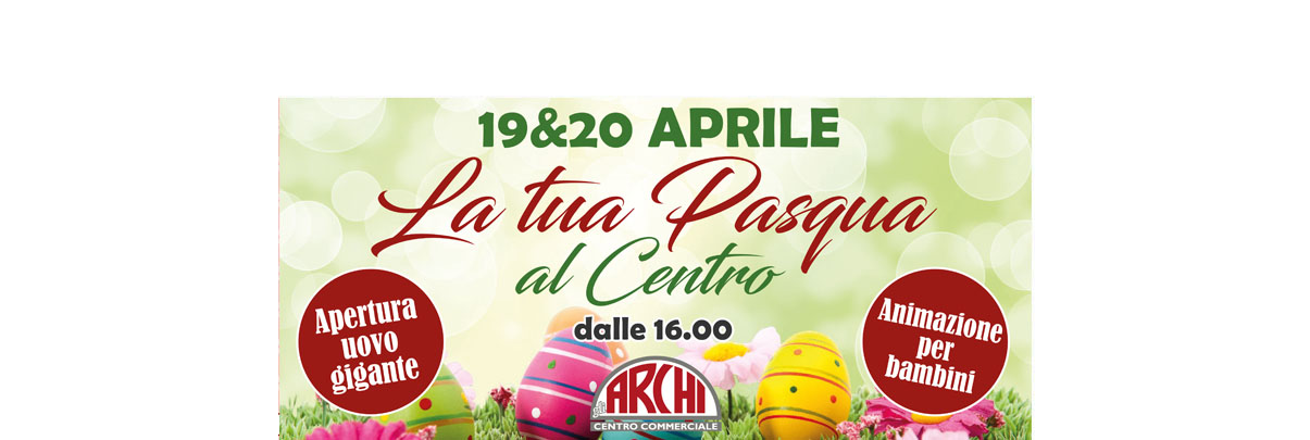 http://www.centrocommercialegliarchi.it/wp-content/uploads/2019/04/pasqua-sito.jpg